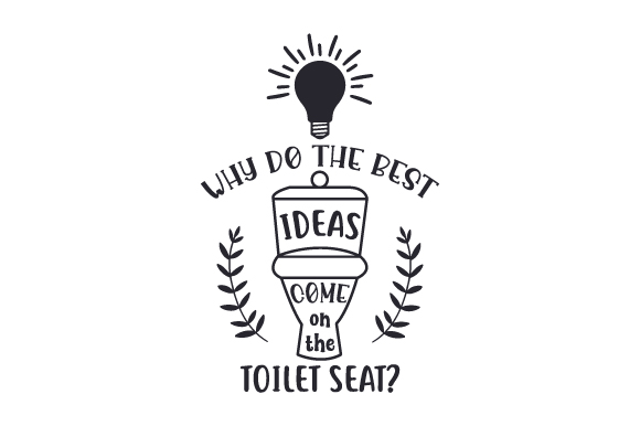 Why do the best ideas come on the toilet seat