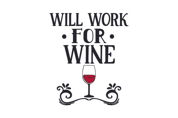 Will Work for Wine Work Craft Cut File By Creative Fabrica Crafts