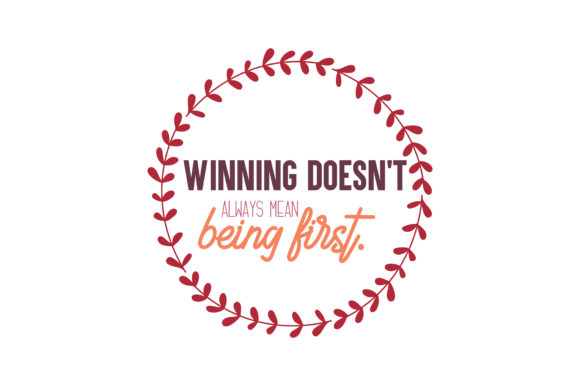 Download Free Winning Doesn T Always Mean Being First Quote Svg Cut Graphic for Cricut Explore, Silhouette and other cutting machines.
