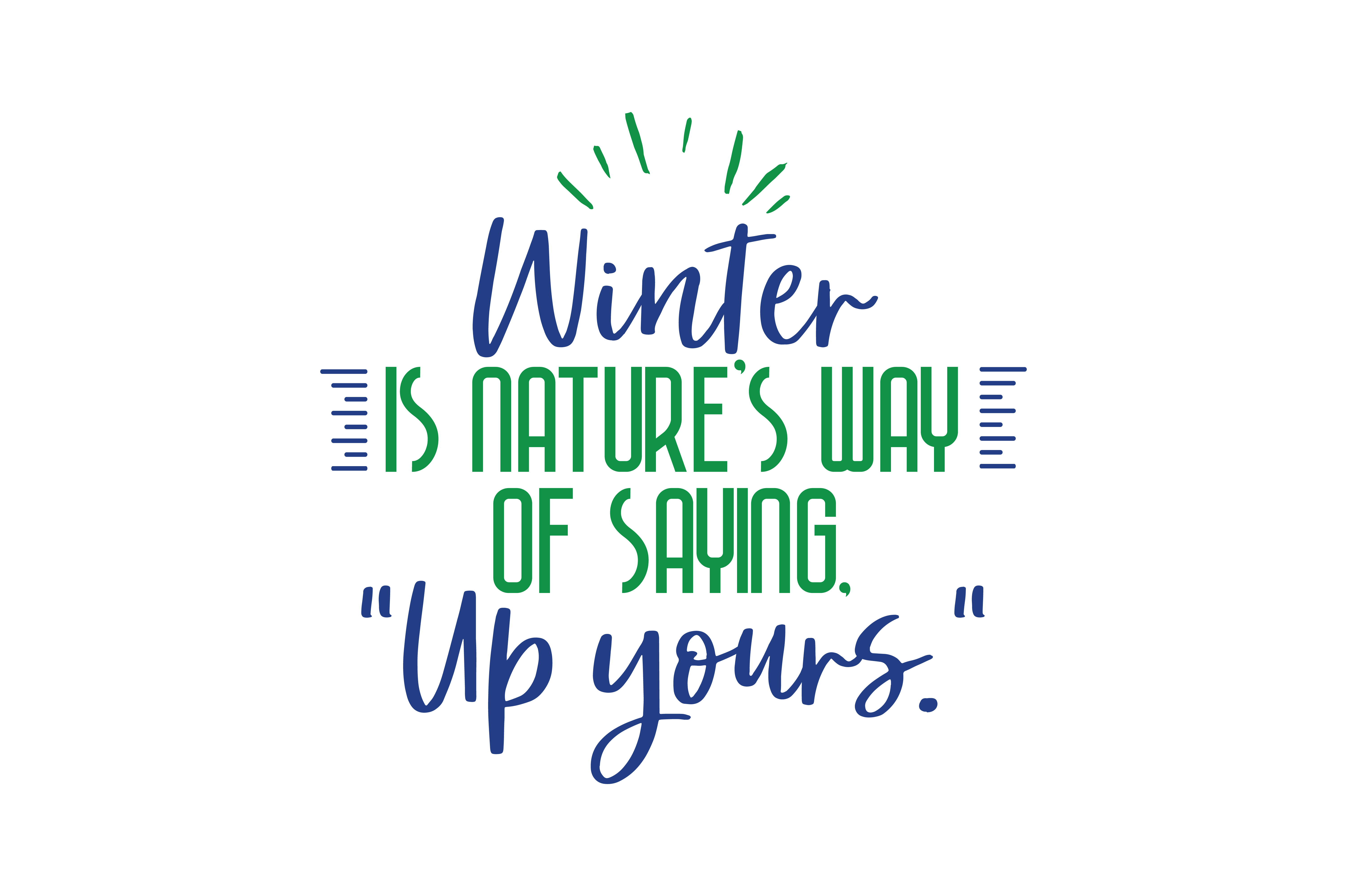 Download Free Winter Is Nature S Way Of Saying Up Yours Quote Svg Cut Graphic for Cricut Explore, Silhouette and other cutting machines.