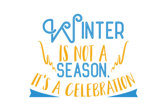 Download Free Winter Is Not A Season It S A Celebration Quote Svg Cut Graphic for Cricut Explore, Silhouette and other cutting machines.