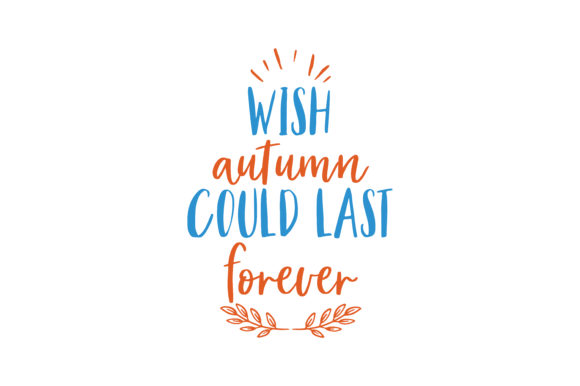 Download Free Wish Autumn Could Last Forever Quote Svg Cut Graphic By Thelucky for Cricut Explore, Silhouette and other cutting machines.