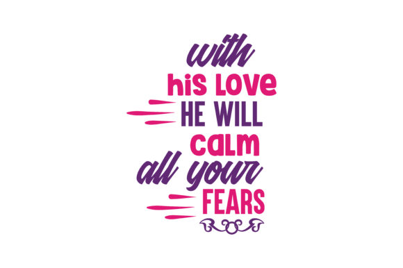 Download Free With His Love He Will Calm All Your Fears Quote Svg Cut Graphic By Thelucky Creative Fabrica for Cricut Explore, Silhouette and other cutting machines.