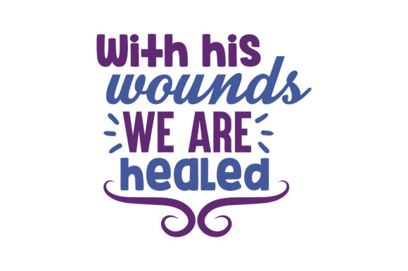 Print on Demand: With His Wounds We Are Healed Quote SVG Cut Graphic Crafts By TheLucky