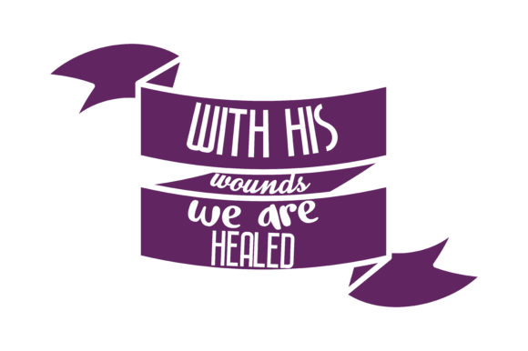 With His Wounds We Are Healed Quote Svg Cut Graphic By Thelucky