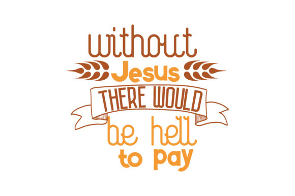 Print on Demand: Without Jesus There Would Be Hell to Pay Quote SVG Cut Graphic Crafts By TheLucky
