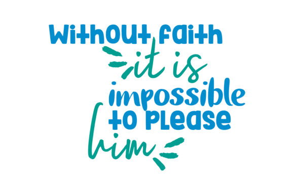 Print on Demand: Without Faith It is Impossible to Please Him Quote SVG Cut Graphic Crafts By TheLucky