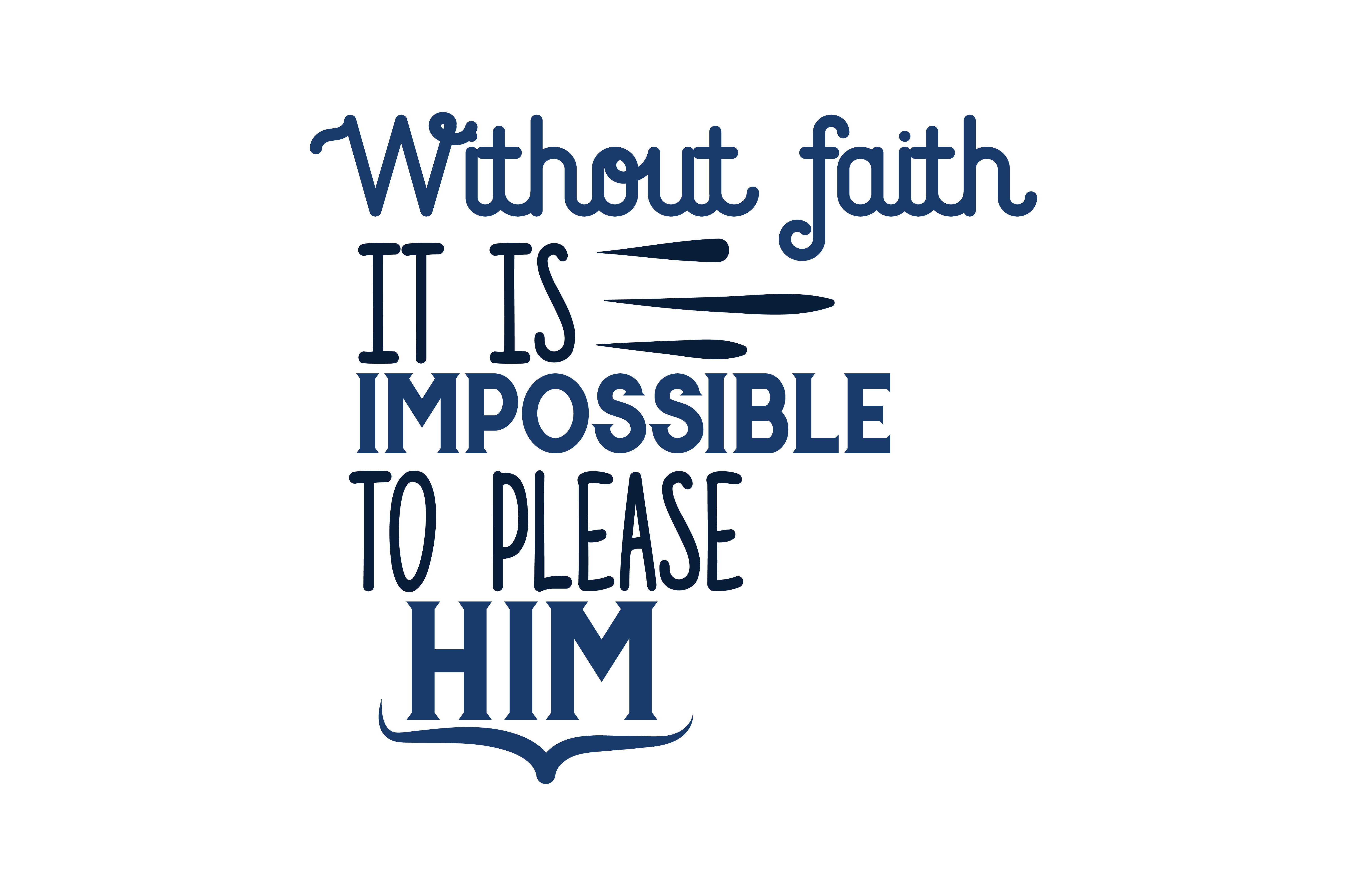 Download Free Without Faith It Is Impossible To Please Him Quote Svg Cut for Cricut Explore, Silhouette and other cutting machines.