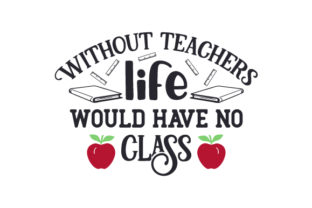 Without Teachers, Life Would Have No Class Craft Design By Creative Fabrica Crafts