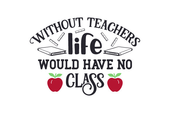 Without Teachers, Life Would Have No Class Craft Design By Creative Fabrica Crafts Image 1
