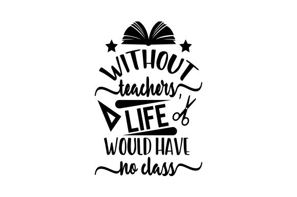 Download Free Without Teachers Life Would Have No Class Svg Cut File By for Cricut Explore, Silhouette and other cutting machines.