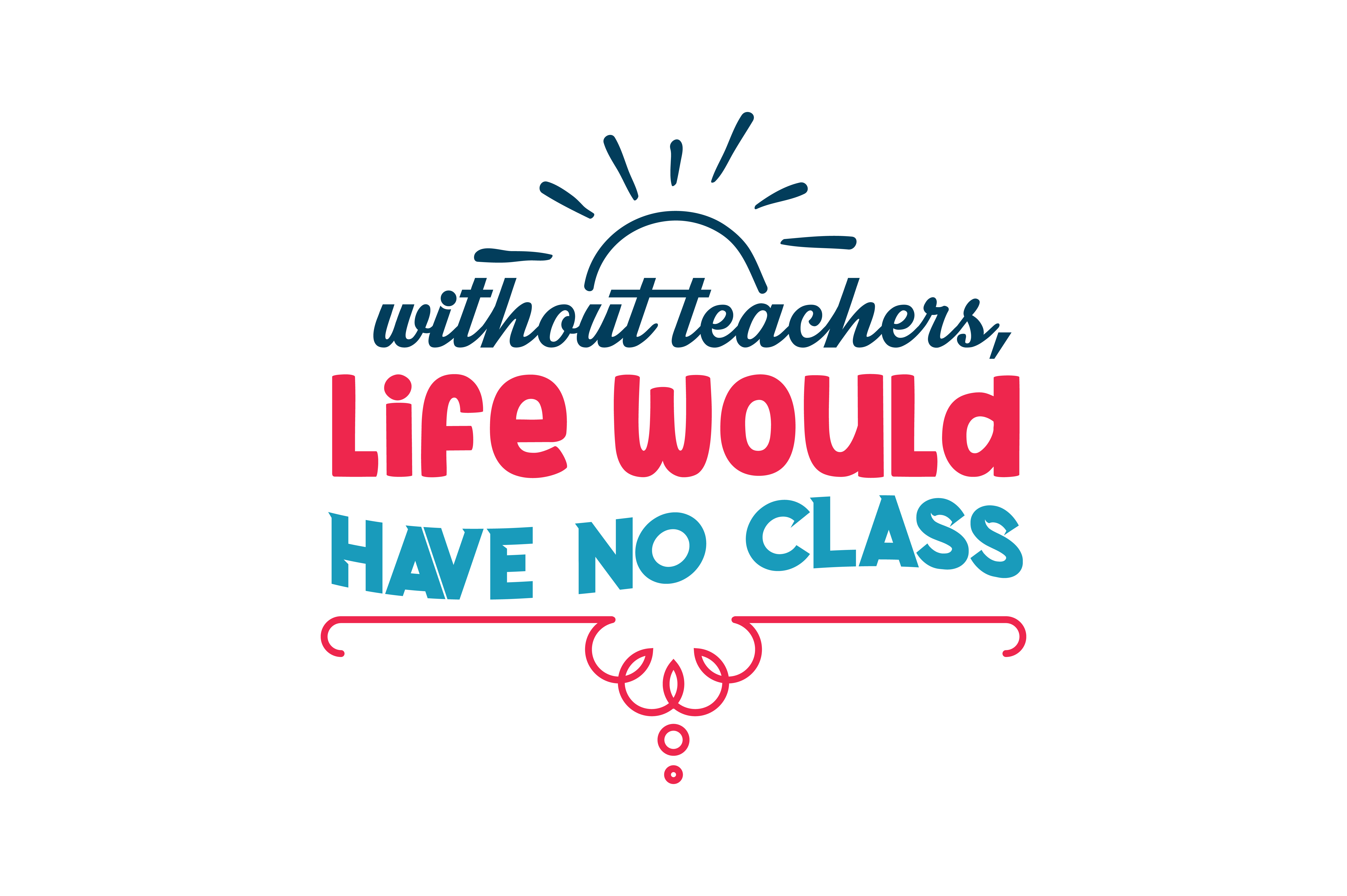 Download Free Without Teachers Life Would Have No Class Quote Svg Cut Graphic SVG Cut Files
