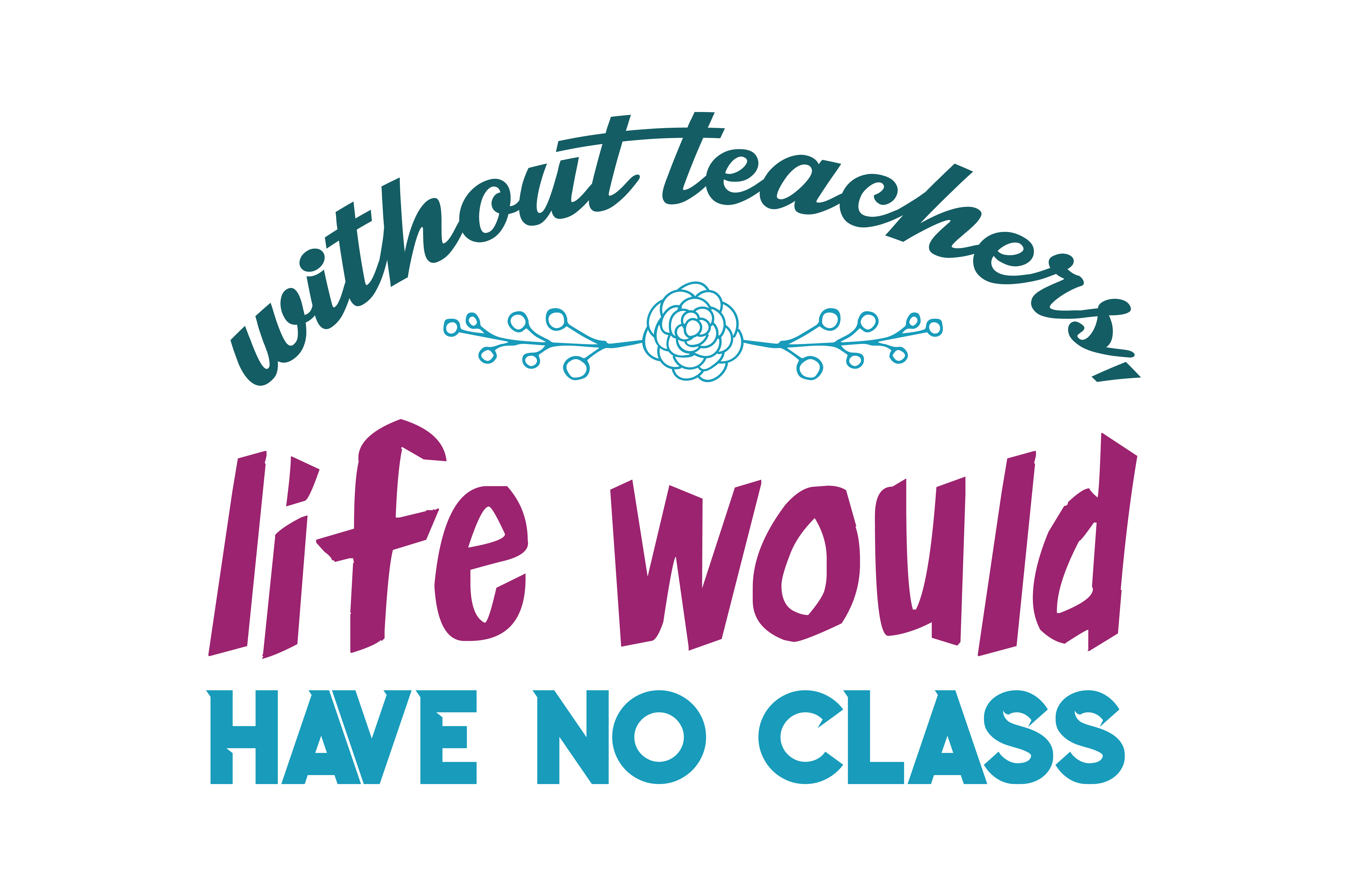 Download Free Without Teachers Life Would Have No Class Quote Svg Cut Graphic for Cricut Explore, Silhouette and other cutting machines.