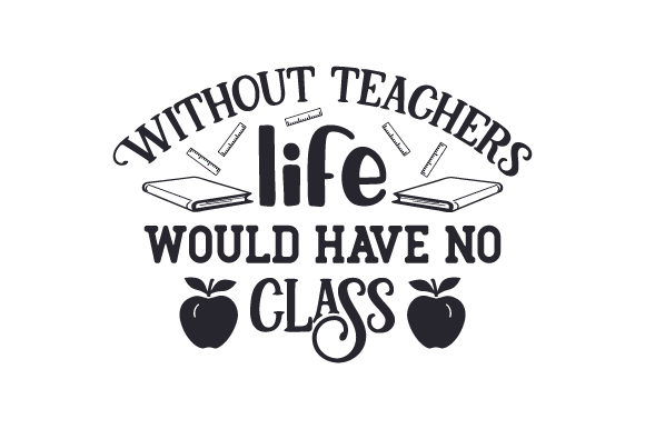 Without Teachers, Life Would Have No Class Craft Design By Creative Fabrica Crafts Image 2