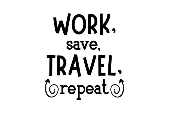 Work, Save, Travel, Repeat Craft Design By Creative Fabrica Crafts Image 1