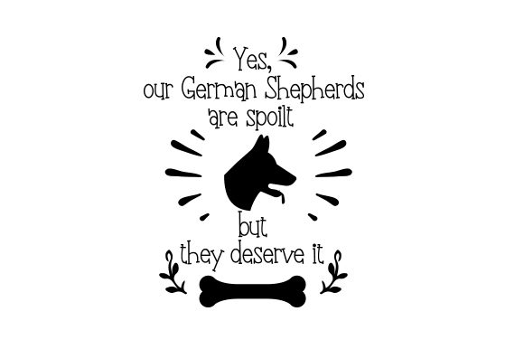 Yes, Our German Shepherds Are Spoilt but They Deserve It Dogs Craft Cut File By Creative Fabrica Crafts
