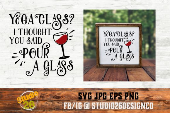 Download Free Yoga Class I Thought You Said Pour A Glass Graphic By Studio 26 for Cricut Explore, Silhouette and other cutting machines.