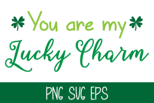 You Are My Lucky Charm Graphic By Misti