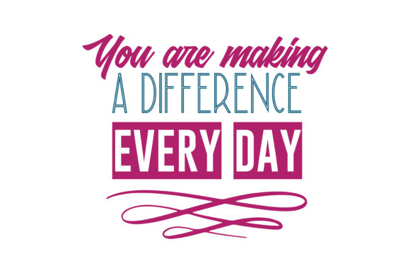 Download Free You Are Making A Difference Every Day Quote Svg Cut Graphic By for Cricut Explore, Silhouette and other cutting machines.