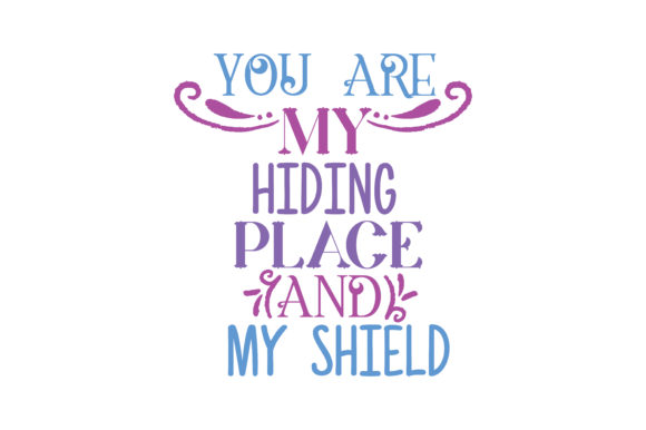 Download Free You Are My Hiding Place And My Shield Quote Svg Cut Graphic By for Cricut Explore, Silhouette and other cutting machines.