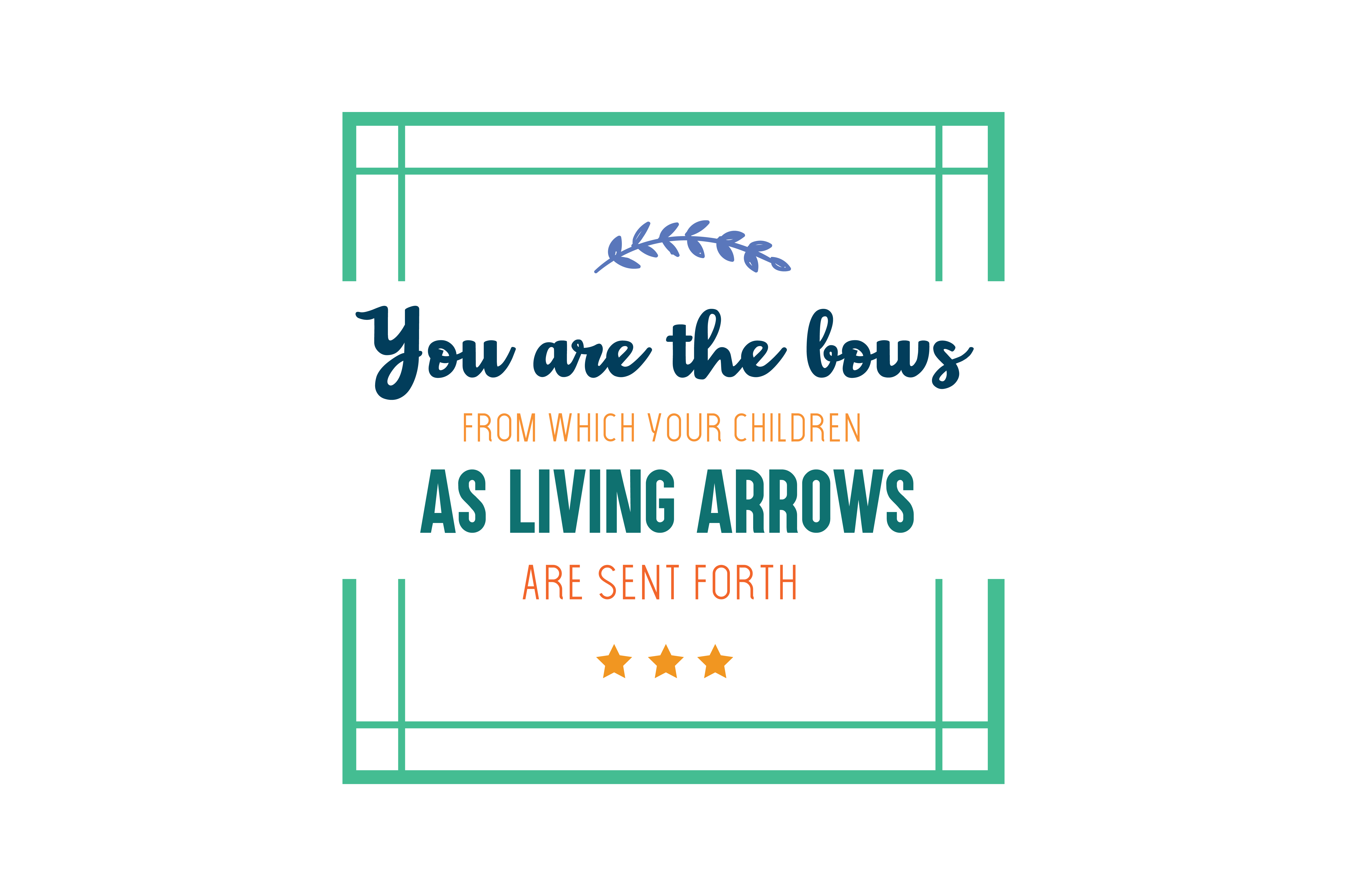 Download Free You Are The Bows From Which Your Children As Living Arrows Are for Cricut Explore, Silhouette and other cutting machines.