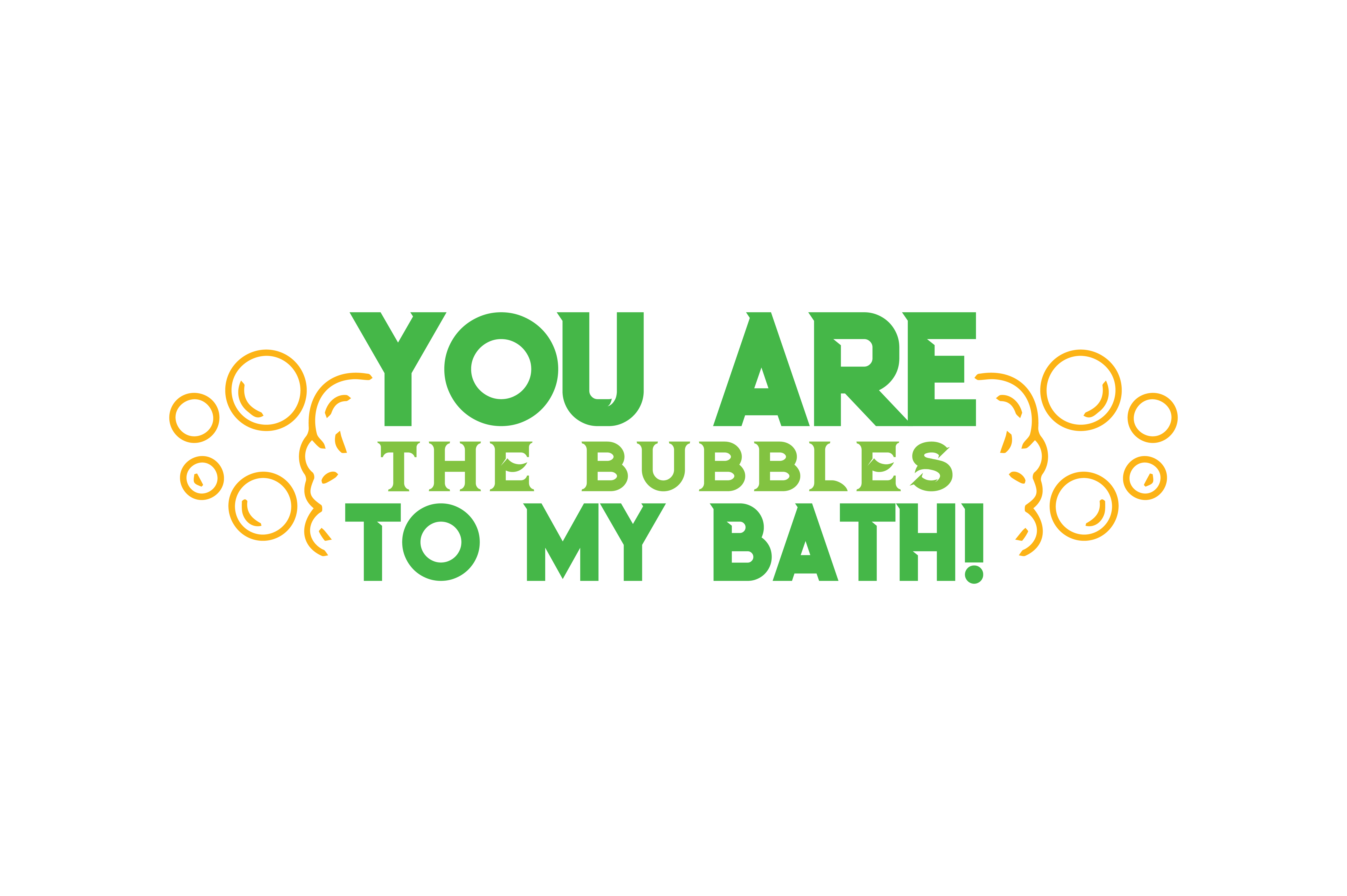 You Are The Bubbles To My Bath Quote Svg Cut Graphic By Thelucky