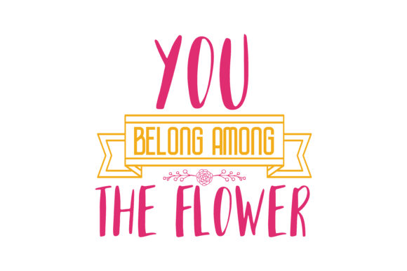 Download Free You Belong Among The Flower Quote Svg Cut Graphic By Thelucky for Cricut Explore, Silhouette and other cutting machines.