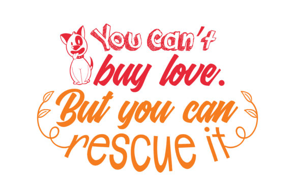 Download Free You Can T Buy Love But You Can Rescue It Quote Graphic By Thelucky Creative Fabrica for Cricut Explore, Silhouette and other cutting machines.