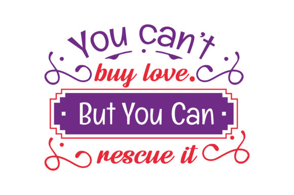 Print on Demand: You Can't Buy Love, but You Can Rescue It Quote Graphic Crafts By TheLucky