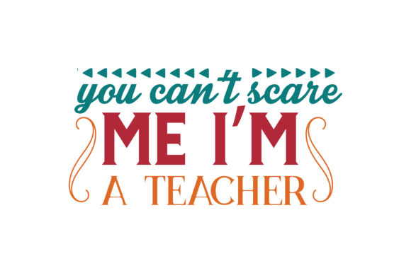 Download Free You Can T Scare Me I M A Teacher Quote Svg Cut Graphic By for Cricut Explore, Silhouette and other cutting machines.
