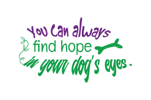Download Free You Can Always Find Hope In Your Dog S Eyes Quote Svg Cut Grafik for Cricut Explore, Silhouette and other cutting machines.