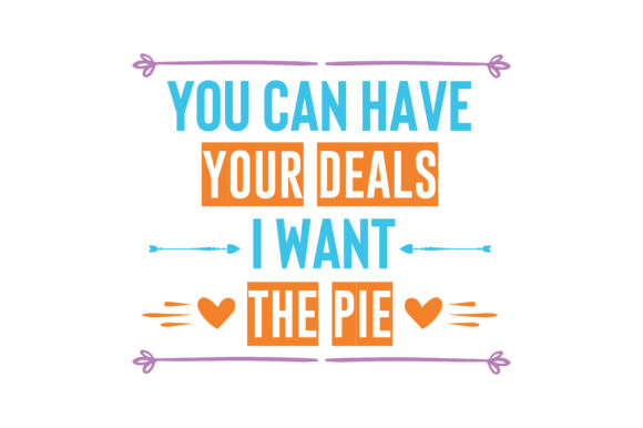 Print on Demand: You Can Have Your Deals I Want the Pie Quote SVG Cut Graphic Crafts By TheLucky