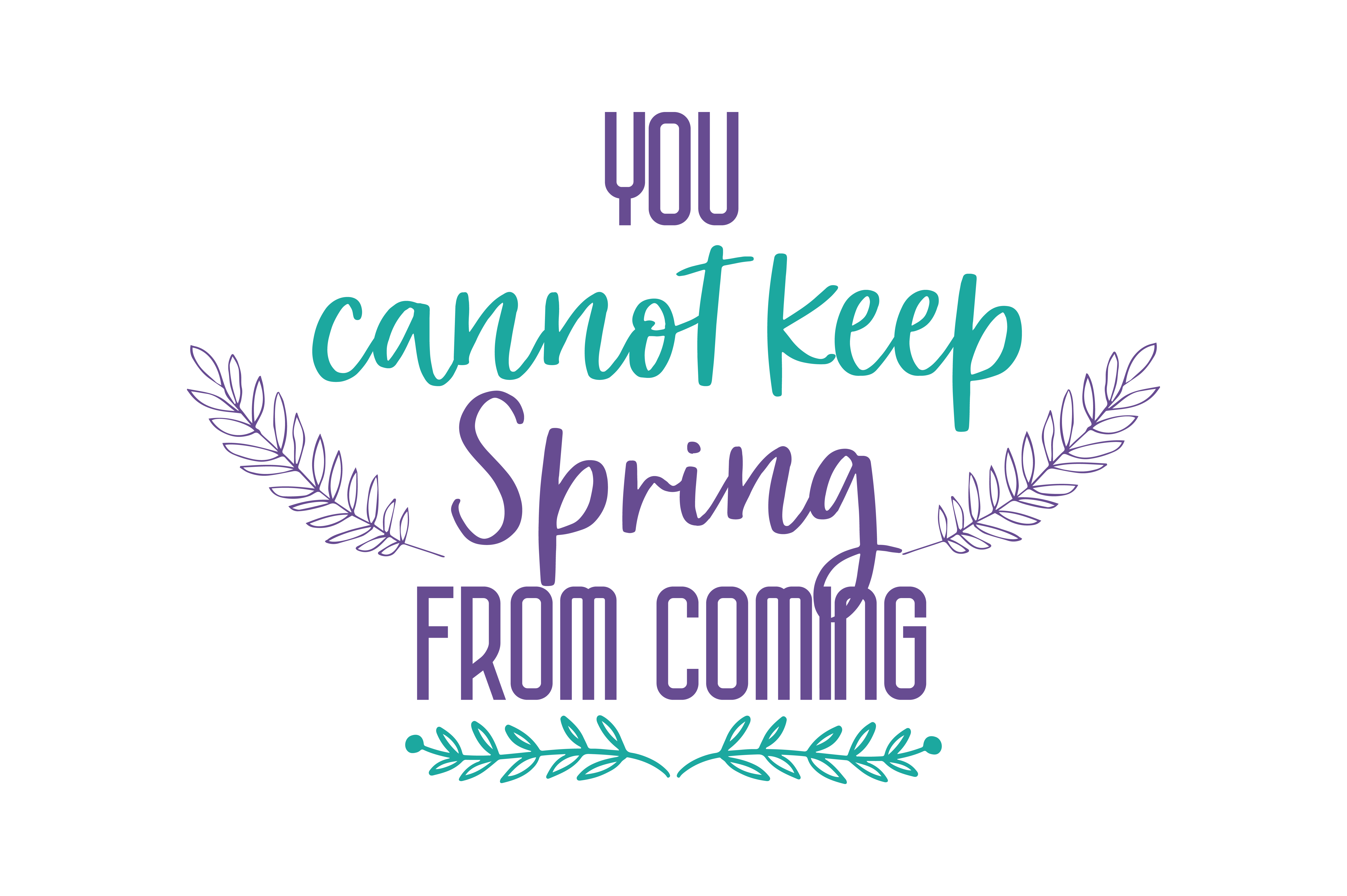 Download Free You Cannot Keep Spring From Coming Quote Svg Cut Graphic By for Cricut Explore, Silhouette and other cutting machines.