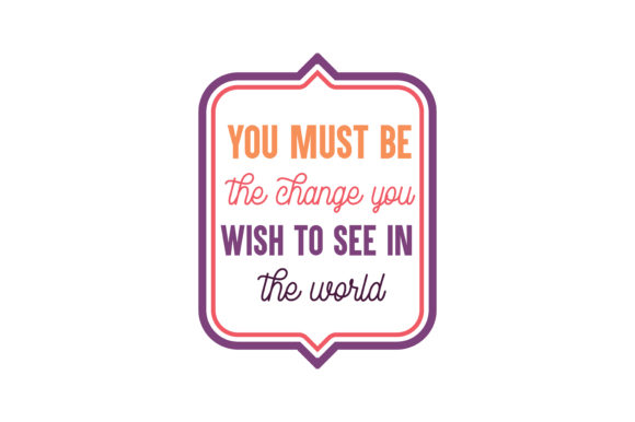 Download Free You Must Be The Change You Wish To See In The World Quote Svg Cut Graphic By Thelucky Creative Fabrica for Cricut Explore, Silhouette and other cutting machines.