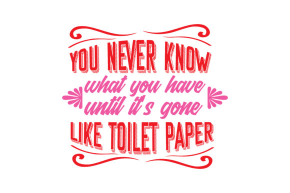 Download Free You Never Know What You Have Until It S Gone Like Toilet Paper for Cricut Explore, Silhouette and other cutting machines.