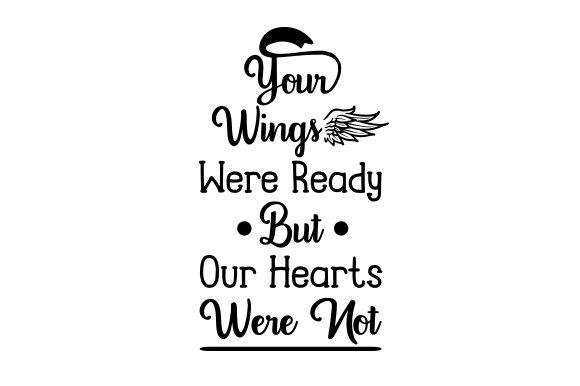 Your Wings Were Ready but Our Hearts Were Not Remembrance Craft Cut File By Creative Fabrica Crafts