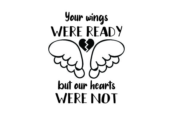 Download Free Your Wings Were Ready But Our Hearts Were Not Svg Cut File By for Cricut Explore, Silhouette and other cutting machines.