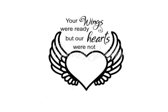 Download Free Your Wings Were Ready But Our Hearts Were Not Graphic By for Cricut Explore, Silhouette and other cutting machines.