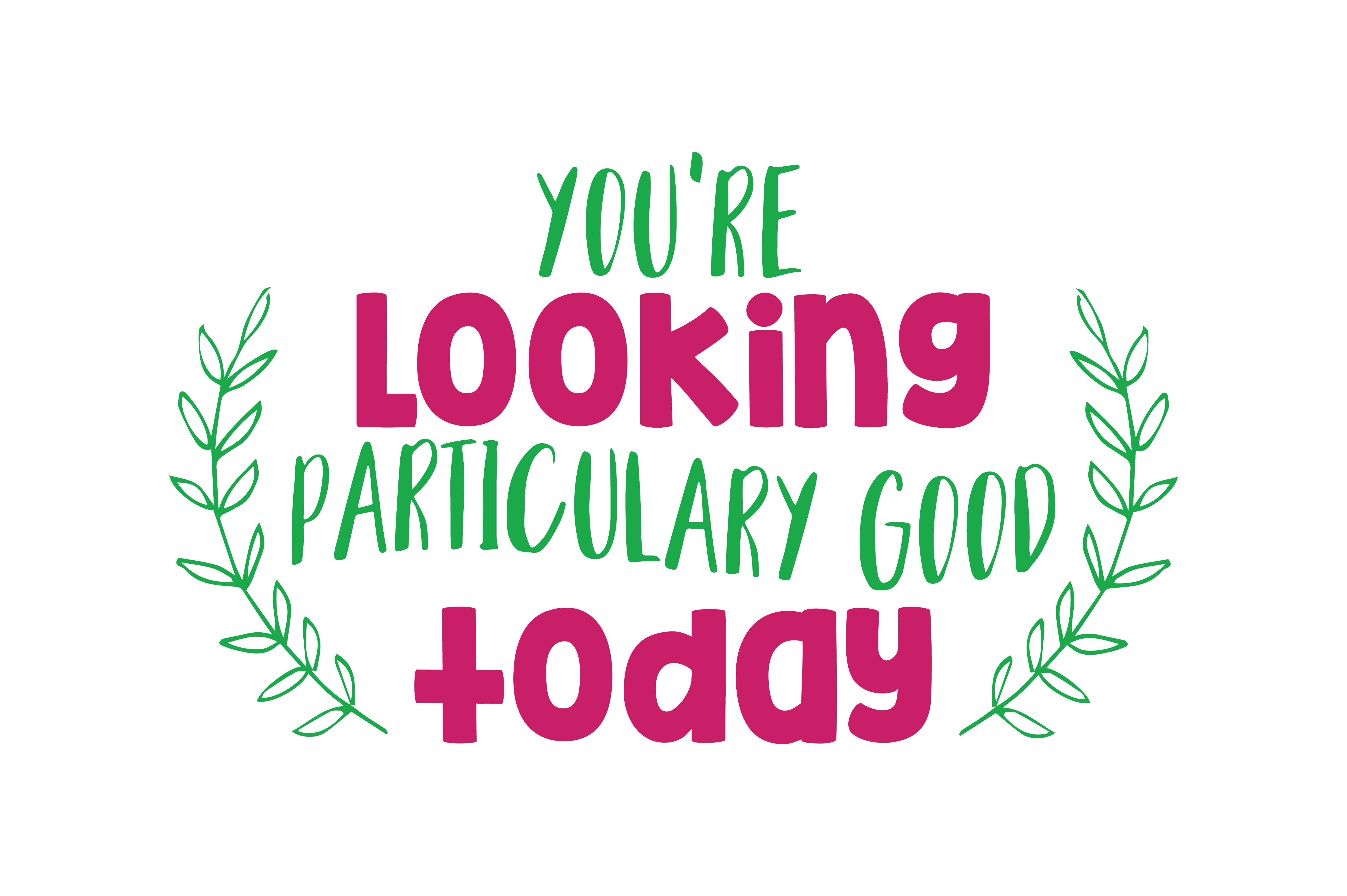 Download Free You Re Looking Particulary Good Today Quote Svg Cut Graphic By for Cricut Explore, Silhouette and other cutting machines.