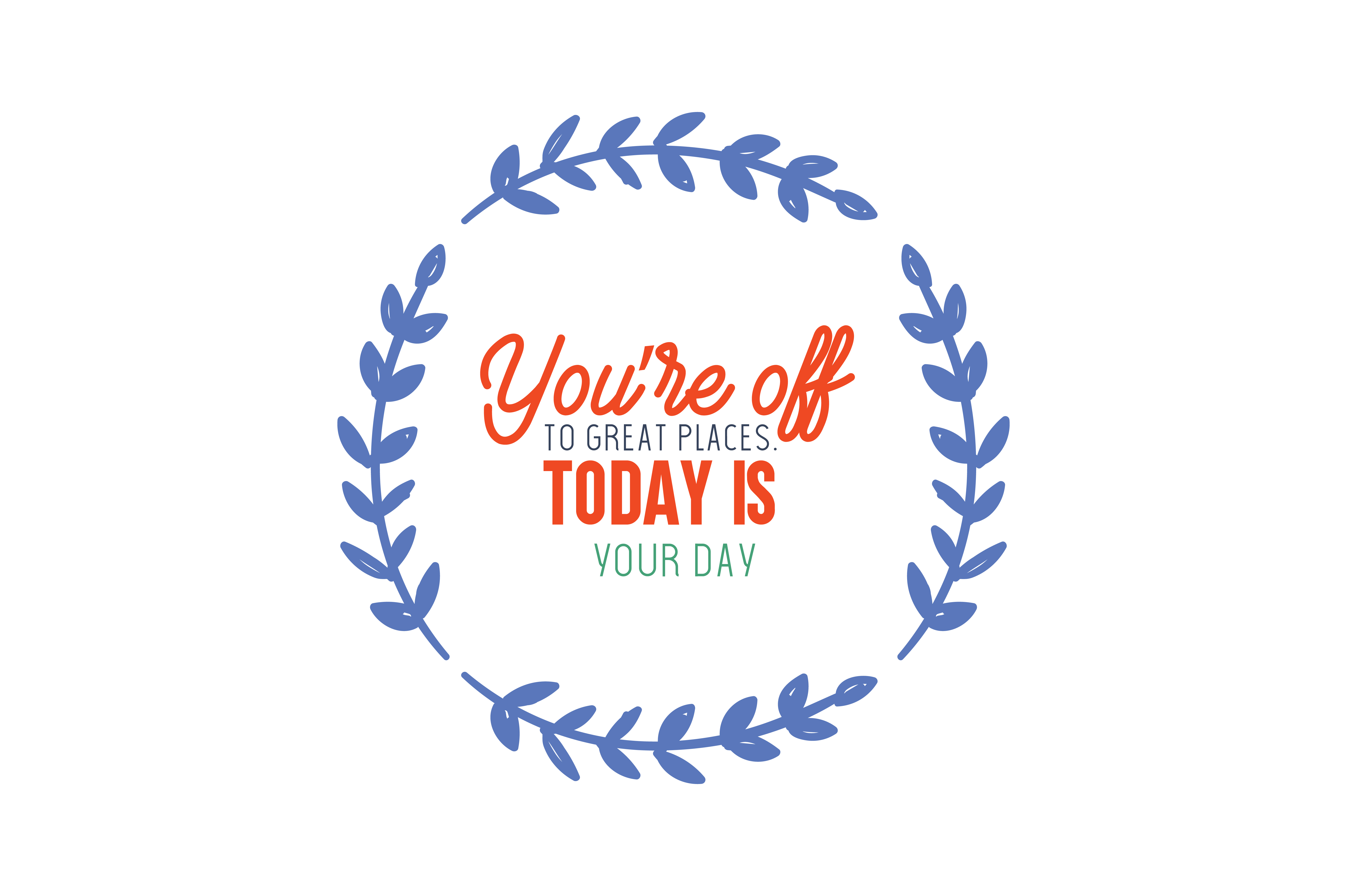 Download Free You Re Off To Great Places Today Is Your Day Quote Svg Cut for Cricut Explore, Silhouette and other cutting machines.
