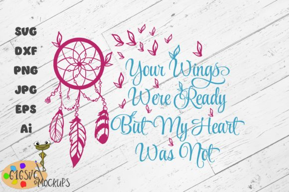 You Wings Were Ready but My Heart SVG Graphic Crafts By 616SVG