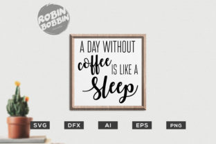 A Day Without Coffee is Like a Sleep - Kitchen SVG Graphic By RobinBobbinDesign