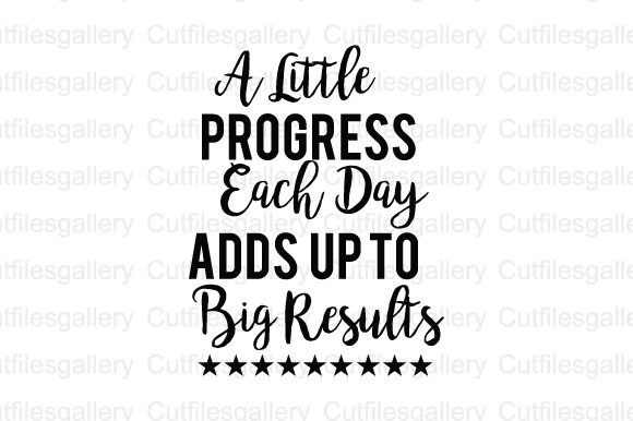Download Free A Little Progress Each Day Svg Graphic By Cutfilesgallery for Cricut Explore, Silhouette and other cutting machines.