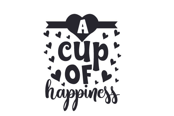 A Cup of Happiness Cups & Mugs Craft Cut File By Creative Fabrica Crafts