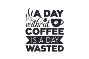 A Day Without Coffee is a Day Wasted Craft Design By Creative Fabrica Crafts