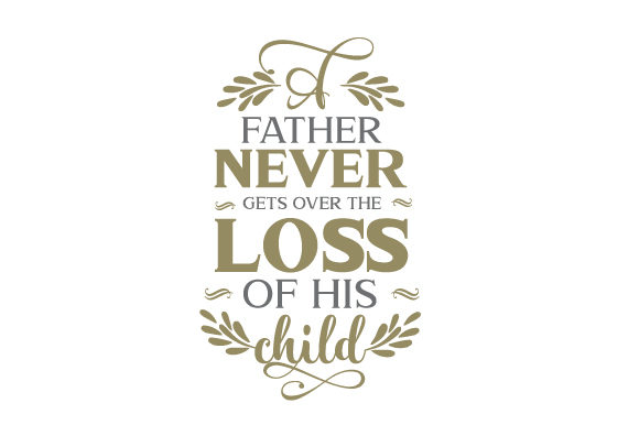 Download Free A Father Never Gets Over The Loss Of His Child Svg Cut File By for Cricut Explore, Silhouette and other cutting machines.