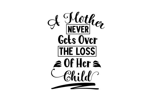 Download Free A Mother Never Gets Over The Loss Of Her Child Svg Cut File By SVG Cut Files