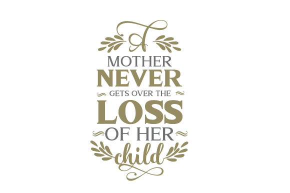 A Mother Never Gets over the Loss of Her Child Frases Archivo de Corte Craft Por Creative Fabrica Crafts