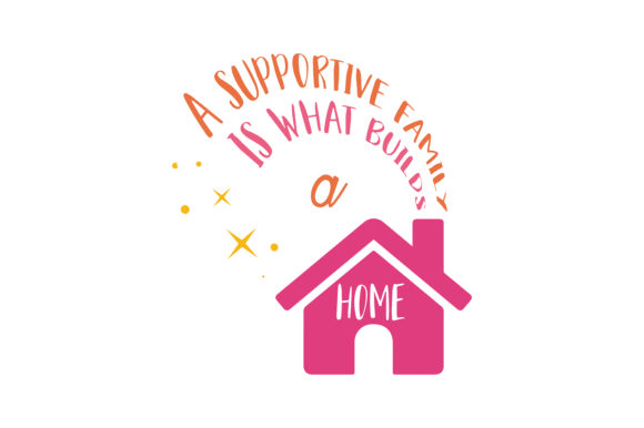 Download Free A Supportive Family Is What Builds A Home Quote Svg Cut Graphic for Cricut Explore, Silhouette and other cutting machines.