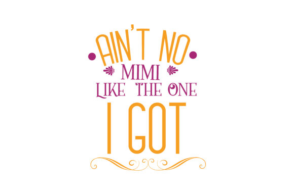 Download Free Ain T No Mimi Like The One I Got Quote Svg Cut Graphic By for Cricut Explore, Silhouette and other cutting machines.